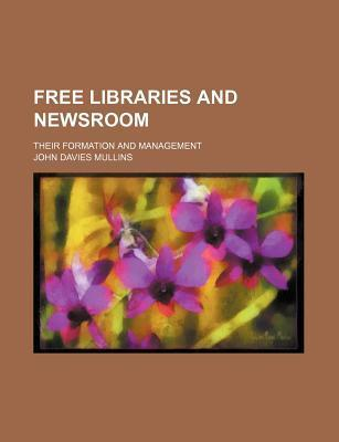 Free Libraries and Newsroom; Their Formation and Management