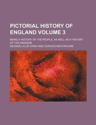 Pictorial History of England; Being a History of the People, as Well as a History of the Kingdom Volume 3