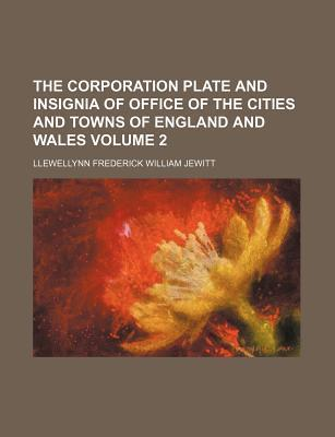 The Corporation Plate and Insignia of Office of the Cities and Towns of England and Wales Volume 2