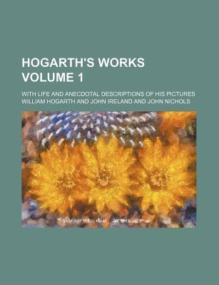 Hogarth's Works; With Life and Anecdotal Descriptions of His Pictures Volume 1