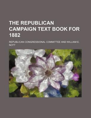 The Republican Campaign Text Book for 1882