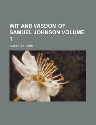 Wit and Wisdom of Samuel Johnson Volume 1