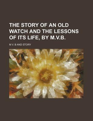 The Story of an Old Watch and the Lessons of Its Life, by M.V.B