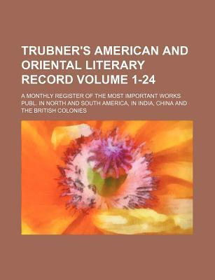 Trubner's American and Oriental Literary Record; A Monthly Register of the Most Important Works Publ. in North and South America, in India, China and