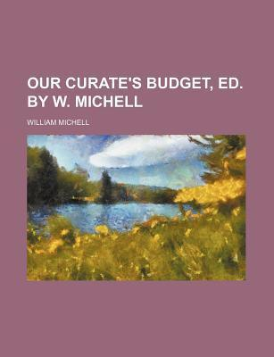 Our Curate's Budget, Ed. by W. Michell