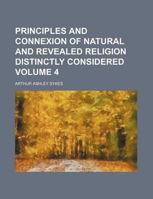 Principles and Connexion of Natural and Revealed Religion Distinctly Considered Volume 4