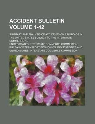 Accident Bulletin; Summary and Analysis of Accidents on Railroads in the United States Subject to the Interstate Commerce ACT Volume 1-42