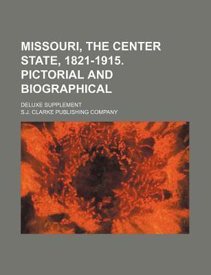 Missouri, the Center State, 1821-1915. Pictorial and Biographical; Deluxe Supplement