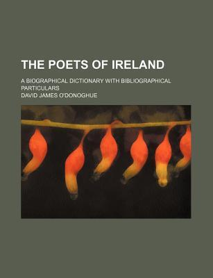 The Poets of Ireland; A Biographical Dictionary with Bibliographical Particulars