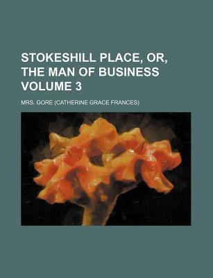 Stokeshill Place, Or, the Man of Business Volume 3