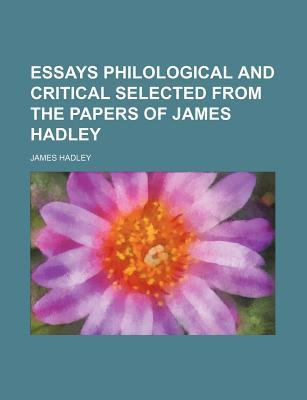 Essays Philological and Critical Selected from the Papers of James Hadley