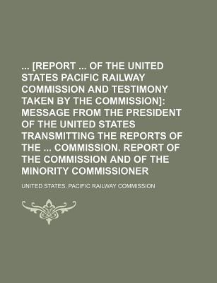 [Report of the United States Pacific Railway Commission and Testimony Taken by the Commission]
