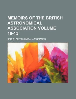 Memoirs of the British Astronomical Association Volume 10-13