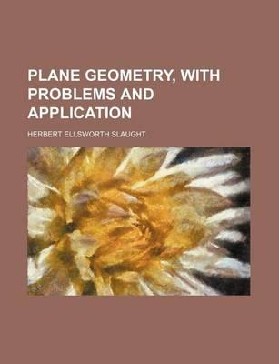Plane Geometry, with Problems and Application