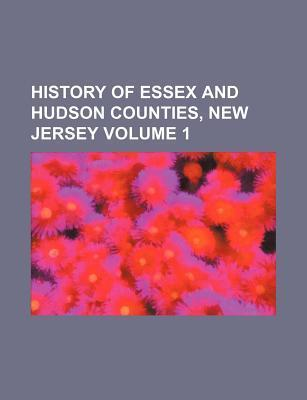 History of Essex and Hudson Counties, New Jersey Volume 1