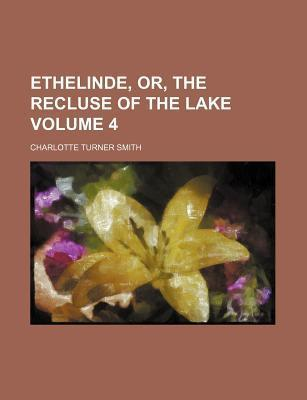 Ethelinde, Or, the Recluse of the Lake Volume 4