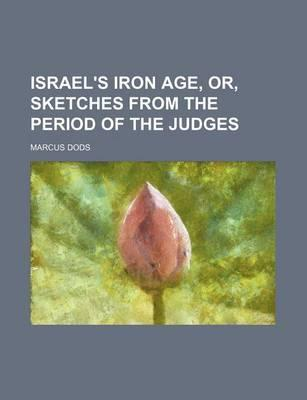 Israel's Iron Age, Or, Sketches from the Period of the Judges