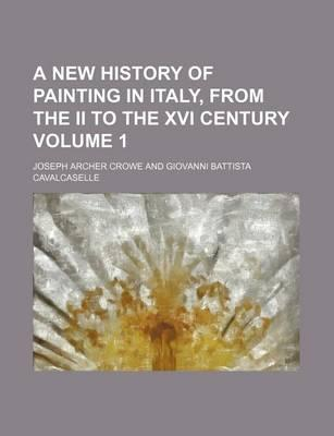 A New History of Painting in Italy, from the II to the XVI Century Volume 1