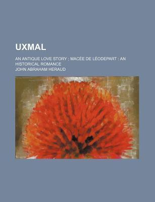Uxmal; An Antique Love Story Macee de Leodepart an Historical Romance