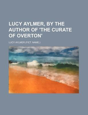 Lucy Aylmer, by the Author of 'The Curate of Overton'