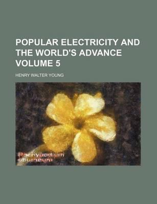 Popular Electricity and the World's Advance Volume 5