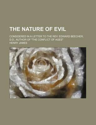 The Nature of Evil; Considered in a Letter to the REV. Edward Beecher, D.D., Author of the Conflict of Ages