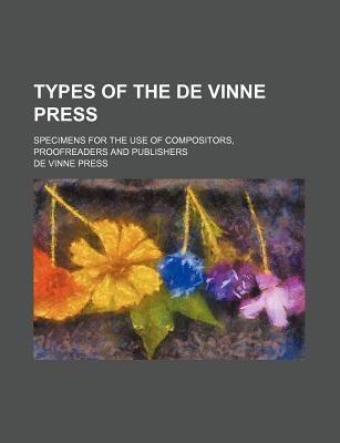 Types of the de Vinne Press; Specimens for the Use of Compositors, Proofreaders and Publishers