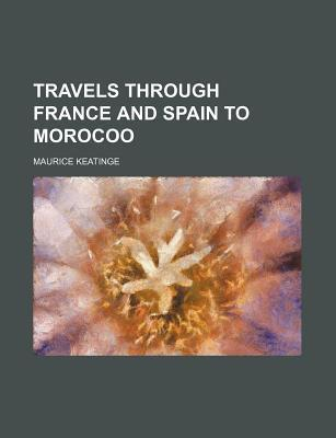 Travels Through France and Spain to Morocoo