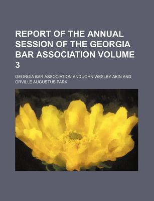 Report of the Annual Session of the Georgia Bar Association Volume 3