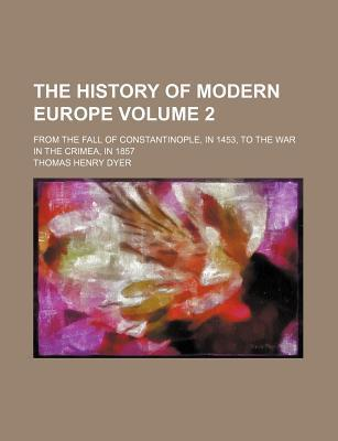 The History of Modern Europe; From the Fall of Constantinople, in 1453, to the War in the Crimea, in 1857 Volume 2