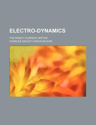 Electro-Dynamics; The Direct-Current Motor