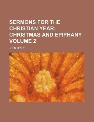 Sermons for the Christian Year; Christmas and Epiphany Volume 2
