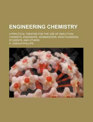 Engineering Chemistry; A Practical Treatise for the Use of Analytical Chemists, Engineers, Ironmasters, Iron Founders, Students, and Others