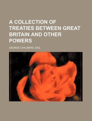 A Collection of Treaties Between Great Britain and Other Powers