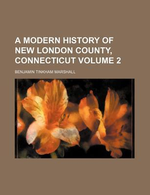 A Modern History of New London County, Connecticut Volume 2