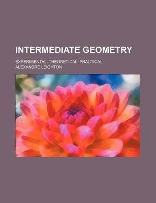 Intermediate Geometry; Experimental, Theoretical, Practical