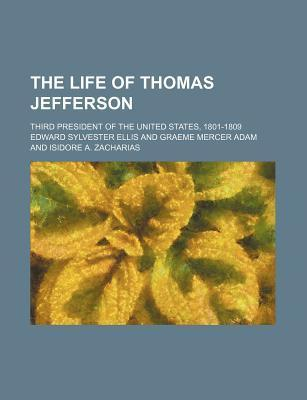 The Life of Thomas Jefferson; Third President of the United States, 1801-1809