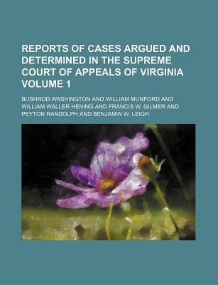 Reports of Cases Argued and Determined in the Supreme Court of Appeals of Virginia Volume 1
