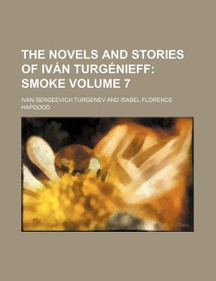 The Novels and Stories of Ivan Turgenieff; Smoke Volume 7