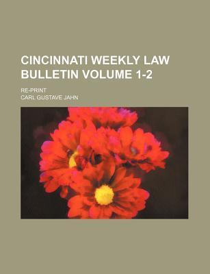 Cincinnati Weekly Law Bulletin; Re-Print Volume 1-2