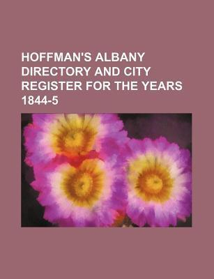 Hoffman's Albany Directory and City Register for the Years 1844-5