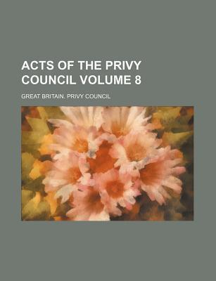 Acts of the Privy Council Volume 8