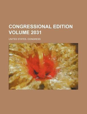 Congressional Edition Volume 2031