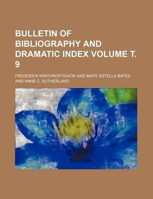 Bulletin of Bibliography and Dramatic Index Volume 9
