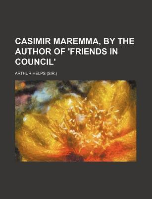 Casimir Maremma, by the Author of 'Friends in Council'