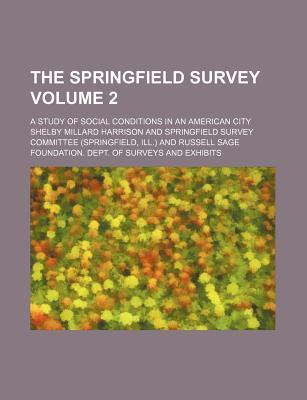 The Springfield Survey; A Study of Social Conditions in an American City Volume 2