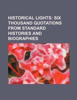 Historical Lights; Six Thousand Quotations from Standard Histories and Biographies