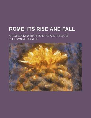 Rome, Its Rise and Fall; A Text-Book for High Schools and Colleges
