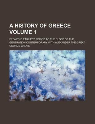 A History of Greece; From the Earliest Period to the Close of the Generation Contemporary with Alexander the Great Volume 1