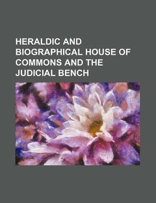 Heraldic and Biographical House of Commons and the Judicial Bench